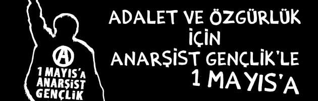 Özgürlük İçin Anarşist Gençlik'le 1 Mayıs'a!